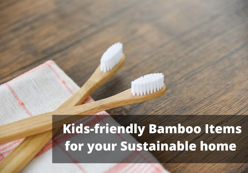Kids-Friendly Bamboo Products for your Sustainable home