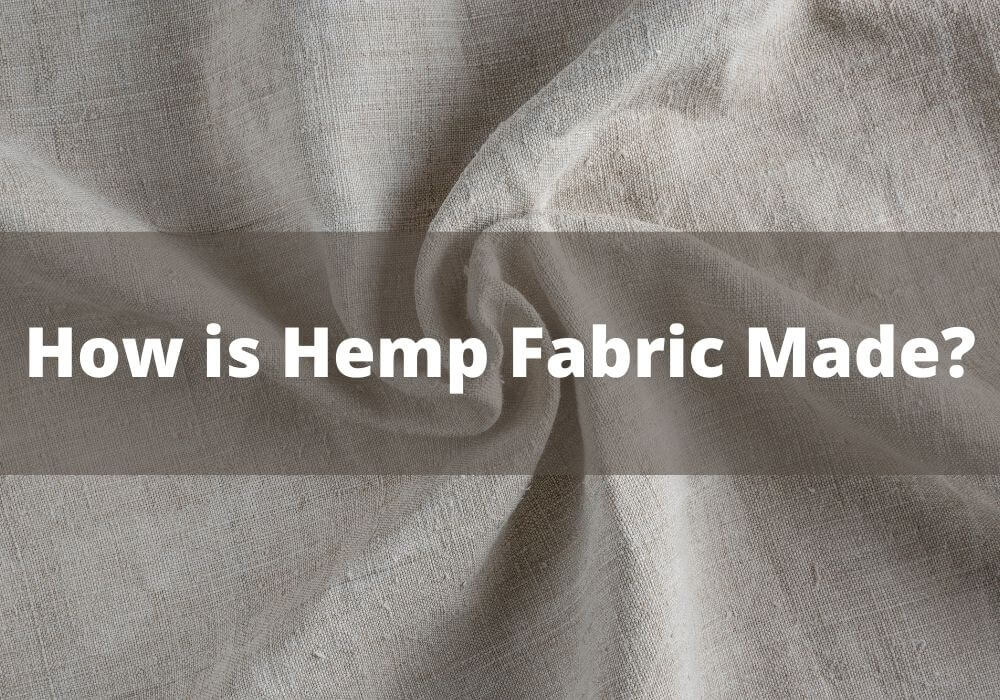 How Hemp Fabric is Made and its benefits.