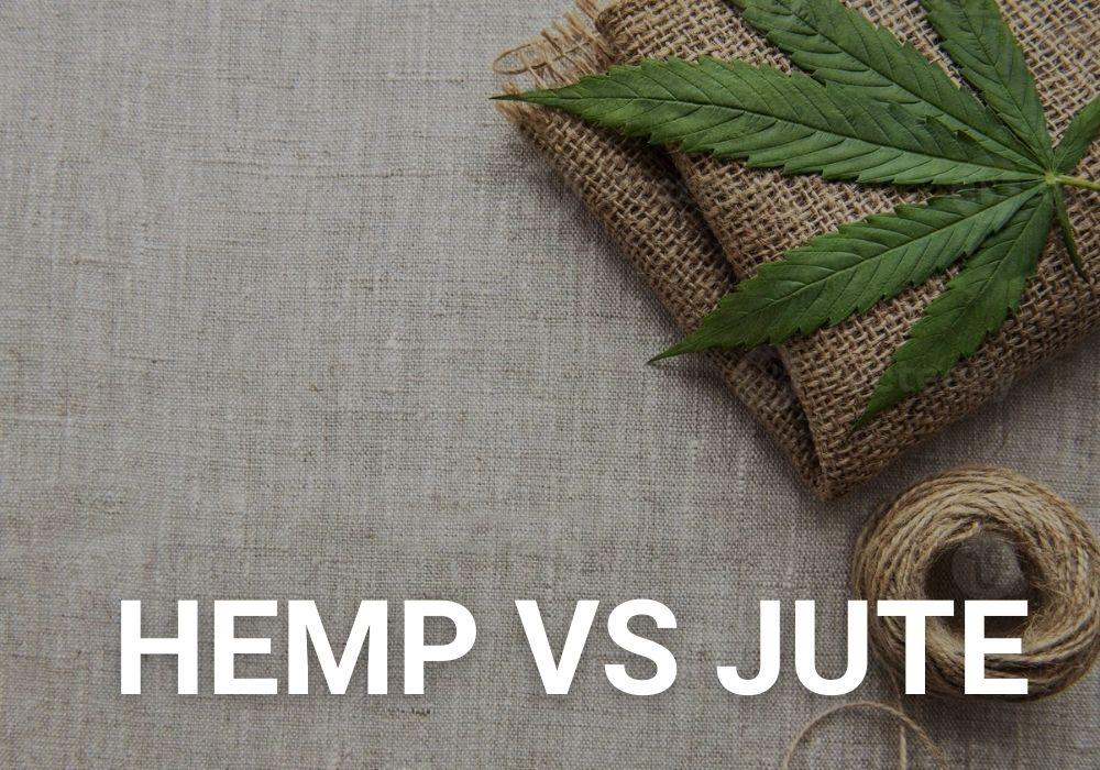 Hemp Vs Jute- Which one is stronger?